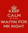 KEEP CALM IM STILL WAITIN FOR MR RIGHT - Personalised Poster A4 size