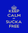 KEEP CALM IM SUCKA FREE - Personalised Poster A4 size