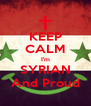 KEEP CALM I'm SYRIAN And Proud - Personalised Poster A4 size