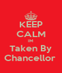 KEEP CALM IM Taken By Chancellor  - Personalised Poster A4 size