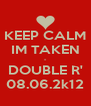 KEEP CALM IM TAKEN - DOUBLE R' 08.06.2k12 - Personalised Poster A4 size