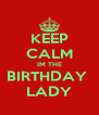 KEEP CALM IM THE BIRTHDAY  LADY - Personalised Poster A4 size