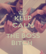 KEEP CALM IM THE BOSS BITCH  - Personalised Poster A4 size