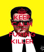 KEEP CALM I'M THE FUKING KILLER - Personalised Poster A4 size