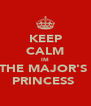 KEEP CALM IM THE MAJOR'S  PRINCESS  - Personalised Poster A4 size
