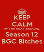 KEEP CALM IM THE NEXT BADGIRL Season 12 BGC Bitches - Personalised Poster A4 size