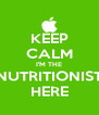 KEEP CALM I'M THE NUTRITIONIST HERE - Personalised Poster A4 size