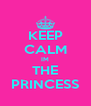KEEP CALM IM THE PRINCESS - Personalised Poster A4 size