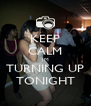 KEEP CALM IM TURNING UP TONIGHT - Personalised Poster A4 size