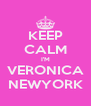 KEEP CALM I'M VERONICA NEWYORK - Personalised Poster A4 size