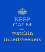 KEEP CALM im  watchin inbertweeners - Personalised Poster A4 size