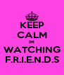 KEEP CALM IM WATCHING F.R.I.E.N.D.S - Personalised Poster A4 size
