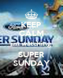 KEEP CALM im watching SUPER SUNDAY - Personalised Poster A4 size