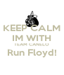 KEEP CALM IM WITH TEAM CANELO Run Floyd!      - Personalised Poster A4 size