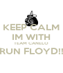 KEEP CALM IM WITH TEAM CANELO RUN FLOYD!!      - Personalised Poster A4 size