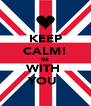 KEEP CALM! IM WITH  YOU  - Personalised Poster A4 size