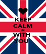KEEP CALM IM WITH  YOU  - Personalised Poster A4 size