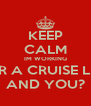 KEEP CALM IM WORKING FOR A CRUISE LINE AND YOU? - Personalised Poster A4 size
