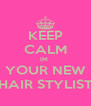 KEEP CALM IM  YOUR NEW HAIR STYLIST - Personalised Poster A4 size
