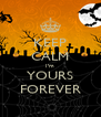 KEEP CALM I'm YOURS FOREVER - Personalised Poster A4 size