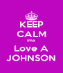 KEEP CALM Ima Love A JOHNSON - Personalised Poster A4 size