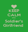 KEEP CALM Ima Soldier's Girlfriend  - Personalised Poster A4 size