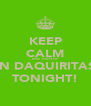 KEEP CALM IMA TURN UP IN DAQUIRITAS TONIGHT! - Personalised Poster A4 size