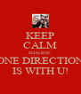 KEEP CALM IMAGINE  ONE DIRECTION IS WITH U! - Personalised Poster A4 size