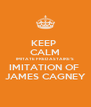 KEEP  CALM IMITATE FRED ASTAIRE'S  IMITATION OF  JAMES CAGNEY - Personalised Poster A4 size