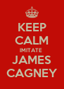 KEEP CALM IMITATE  JAMES CAGNEY - Personalised Poster A4 size