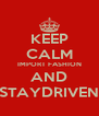 KEEP CALM IMPORT FASHION AND STAYDRIVEN - Personalised Poster A4 size