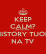 KEEP CALM? IMPOSSÍVEL HISTORY TUOR NA TV - Personalised Poster A4 size