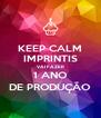 KEEP CALM IMPRINTIS VAI FAZER 1 ANO DE PRODUÇÃO - Personalised Poster A4 size
