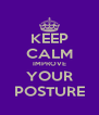 KEEP CALM IMPROVE YOUR POSTURE - Personalised Poster A4 size