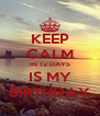KEEP CALM IN 12 DAYS IS MY BIRTHDAY - Personalised Poster A4 size