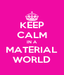 KEEP CALM IN A MATERIAL WORLD - Personalised Poster A4 size