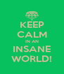 KEEP CALM IN AN INSANE WORLD! - Personalised Poster A4 size