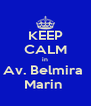 KEEP CALM in Av. Belmira  Marin  - Personalised Poster A4 size