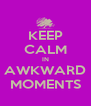 KEEP CALM IN AWKWARD MOMENTS - Personalised Poster A4 size