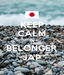 KEEP CALM IN BELONGER JAP - Personalised Poster A4 size