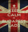 KEEP CALM IN BUDAPEST LADS - Personalised Poster A4 size