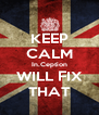 KEEP CALM In.Ception WILL FIX THAT - Personalised Poster A4 size