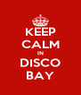 KEEP CALM IN DISCO BAY - Personalised Poster A4 size