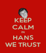 KEEP CALM IN HANS WE TRUST - Personalised Poster A4 size