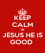 KEEP CALM IN JESUS HE IS GOOD  - Personalised Poster A4 size