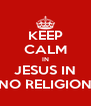 KEEP CALM IN JESUS IN NO RELIGION - Personalised Poster A4 size