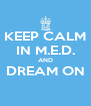 KEEP CALM IN M.E.D. AND DREAM ON  - Personalised Poster A4 size