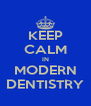 KEEP CALM IN MODERN DENTISTRY - Personalised Poster A4 size