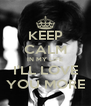 KEEP CALM IN MY LIFE I'LL LOVE YOU MORE - Personalised Poster A4 size