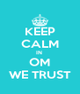 KEEP CALM IN  OM WE TRUST - Personalised Poster A4 size